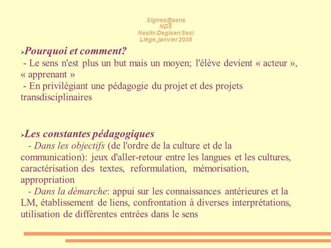 Signes@sens NDS Neslin Degisen Sesi Liège, janvier 2008 Pourquoi et comment? - Le sens n'est plus un but mais un moyen; l'élève devient « acteur », «