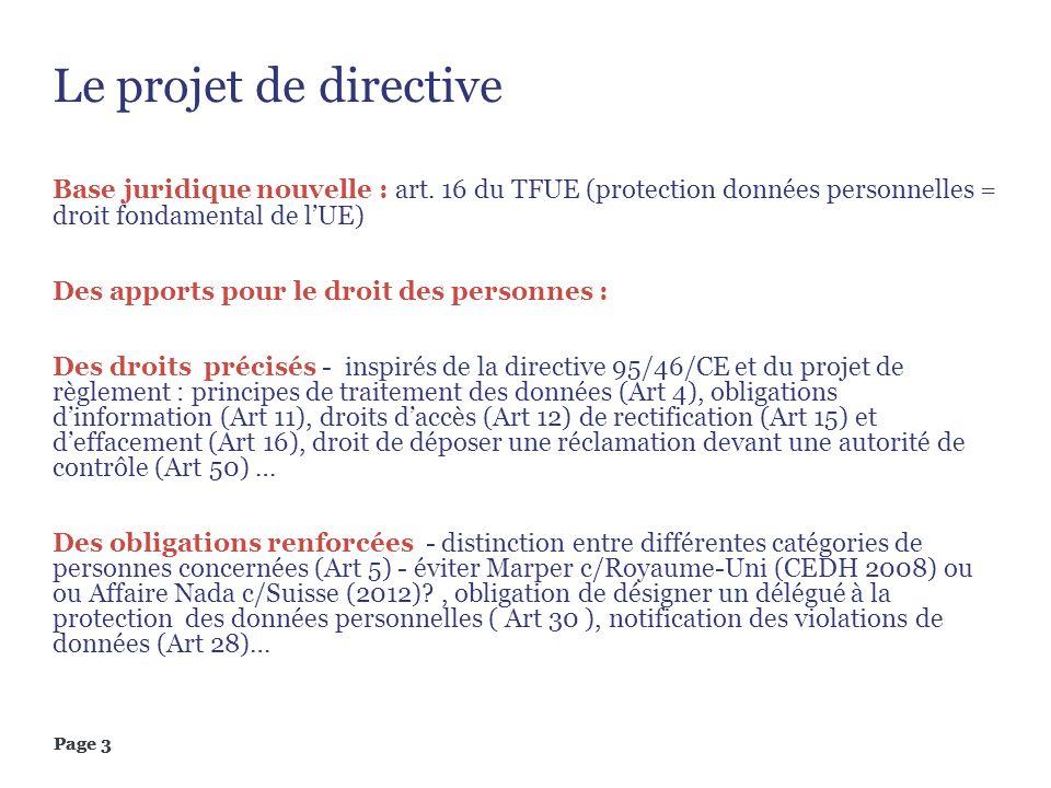 Page 3 Le projet de directive Base juridique nouvelle : art. 16 du TFUE (protection données personnelles = droit fondamental de lUE) Des apports pour