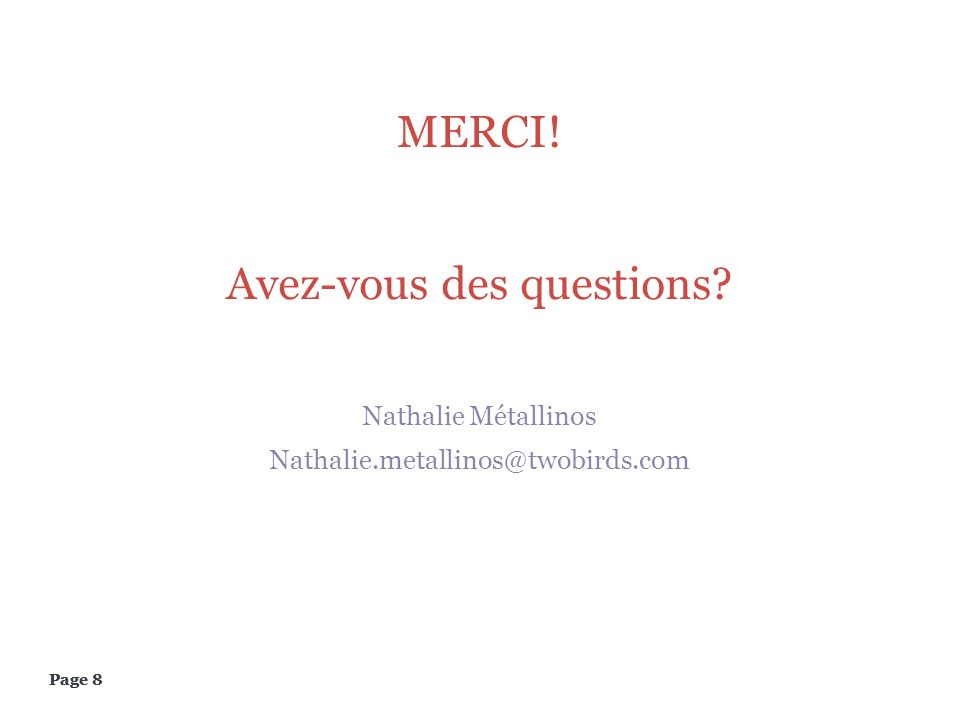 Page 8 MERCI! Avez-vous des questions? Nathalie Métallinos Nathalie.metallinos@twobirds.com