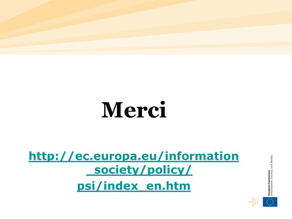 Merci http://ec.europa.eu/information _society/policy/ psi/index_en.htm