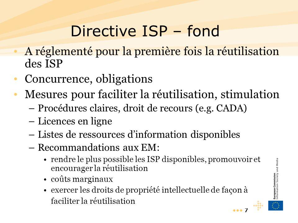 7 Directive ISP – fond A réglementé pour la première fois la réutilisation des ISP Concurrence, obligations Mesures pour faciliter la réutilisation, stimulation –Procédures claires, droit de recours (e.g.