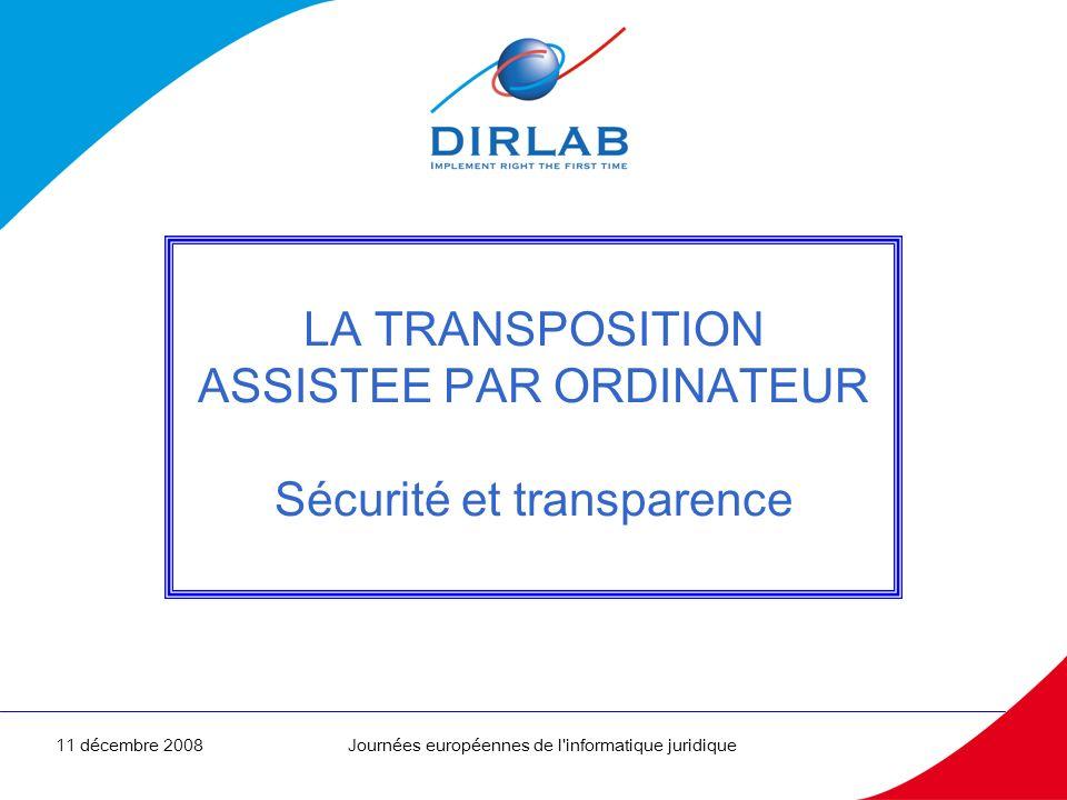 11 décembre 2008Journées européennes de l'informatique juridique1 LA TRANSPOSITION ASSISTEE PAR ORDINATEUR Sécurité et transparence