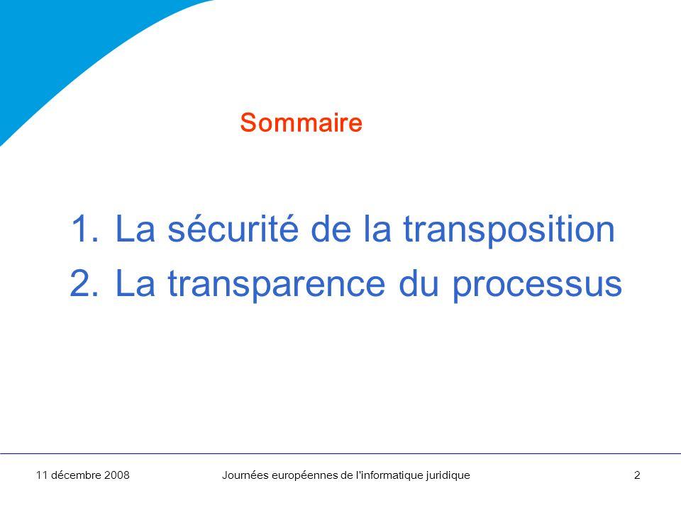 11 décembre 2008Journées européennes de l'informatique juridique2 1.La sécurité de la transposition 2.La transparence du processus Sommaire