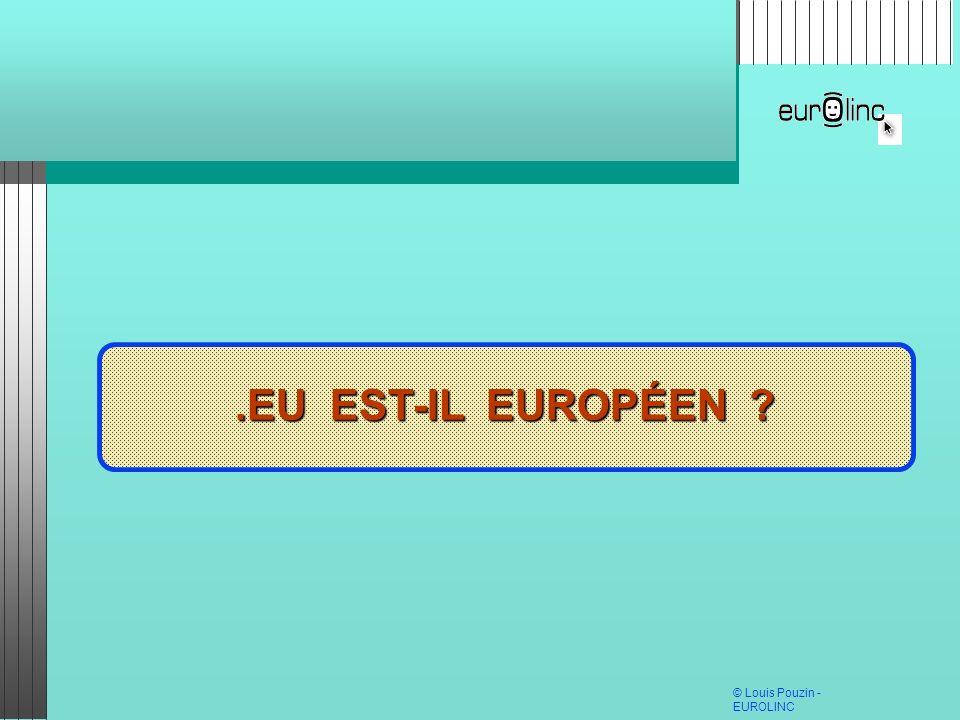 © Louis Pouzin - EUROLINC.EU EST-IL EUROPÉEN.EU EST-IL EUROPÉEN ?