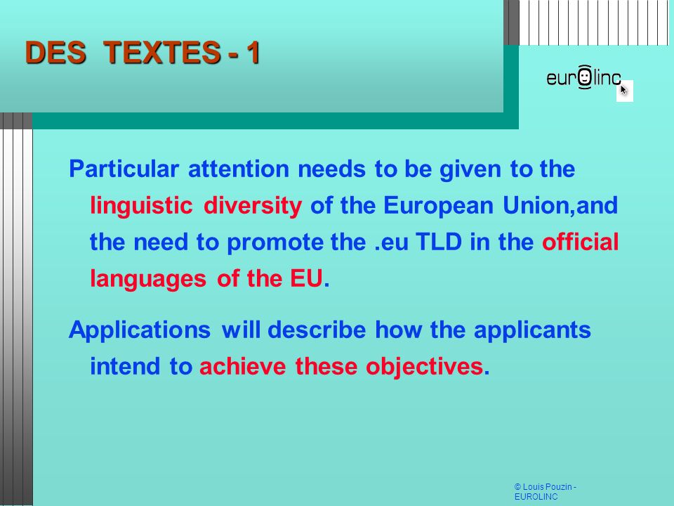 © Louis Pouzin - EUROLINC DES TEXTES - 1 Particular attention needs to be given to the linguistic diversity of the European Union,and the need to prom