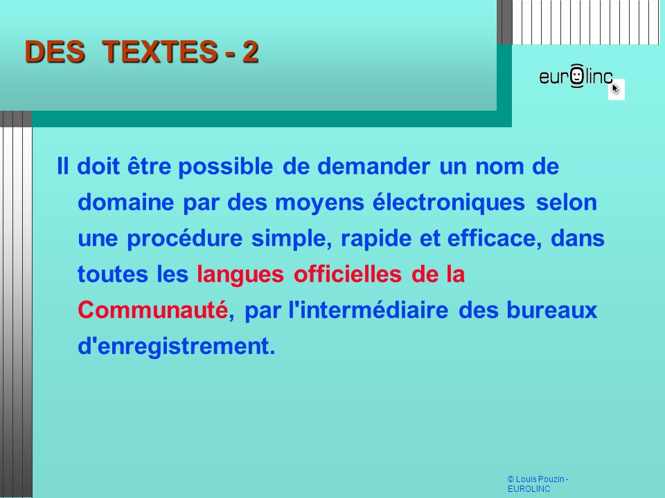 © Louis Pouzin - EUROLINC DES TEXTES - 2 Il doit être possible de demander un nom de domaine par des moyens électroniques selon une procédure simple,