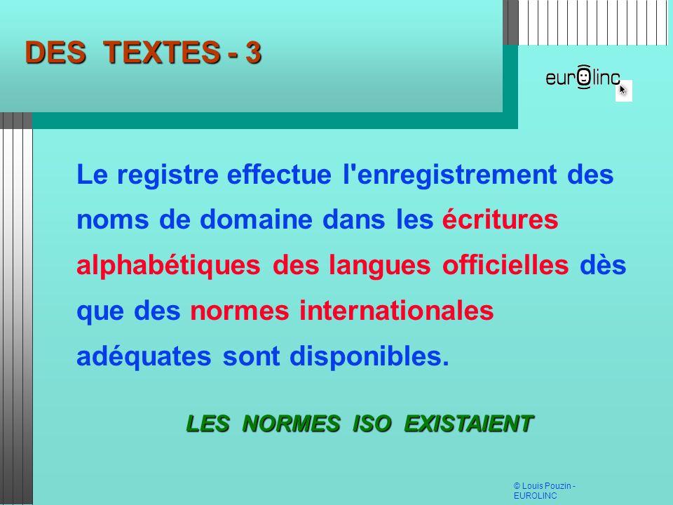 © Louis Pouzin - EUROLINC DES TEXTES - 3 Le registre effectue l'enregistrement des noms de domaine dans les écritures alphabétiques des langues offici