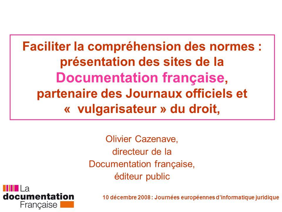 10 décembre 2008 : Journées européennes dinformatique juridique Vulgariser le droit Cest le mettre à la disposition de tout citoyen, lui en faciliter la lecture dans une perspective pédagogique maintes fois évoquée et réclamée.