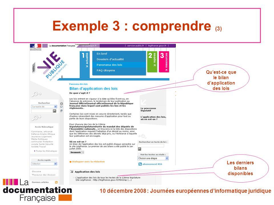 10 décembre 2008 : Journées européennes dinformatique juridique Exemple 3 : comprendre (3) Quest-ce que le bilan dapplication des lois Les derniers bilans disponibles