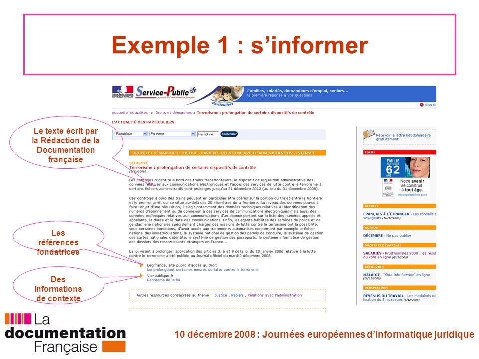 10 décembre 2008 : Journées européennes dinformatique juridique Exemple 1 : sinformer Le texte écrit par la Rédaction de la Documentation française Les références fondatrices Des informations de contexte