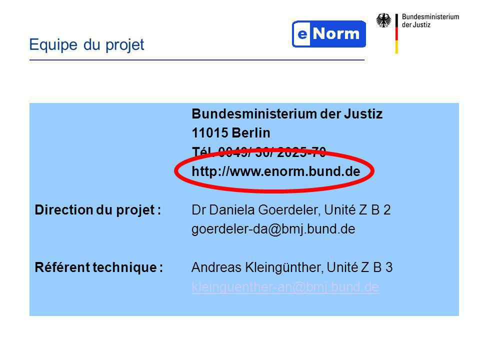 Equipe du projet Direction du projet : Référent technique : Bundesministerium der Justiz 11015 Berlin Tél.