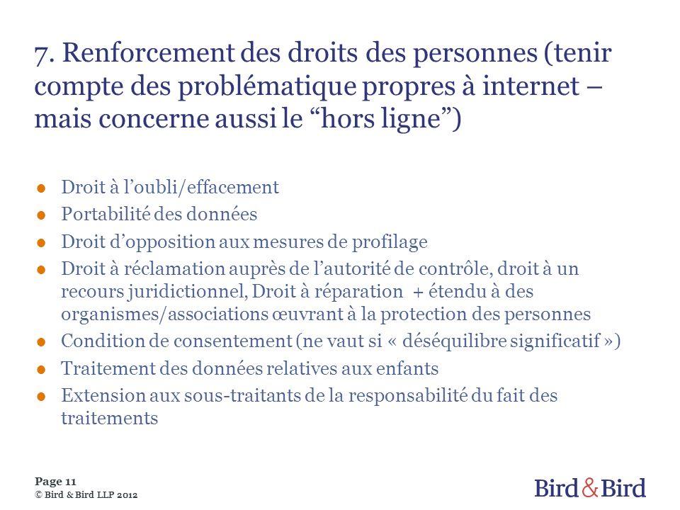 Page 11 © Bird & Bird LLP 2012 7. Renforcement des droits des personnes (tenir compte des problématique propres à internet – mais concerne aussi le ho