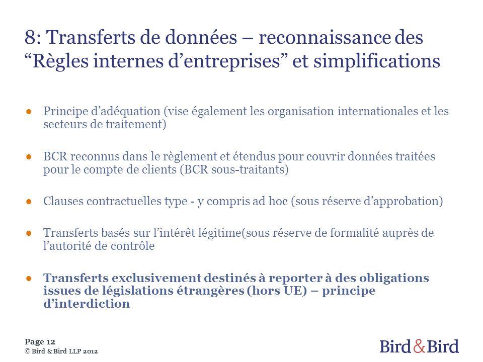 Page 12 © Bird & Bird LLP 2012 8: Transferts de données – reconnaissance des Règles internes dentreprises et simplifications Principe dadéquation (vis