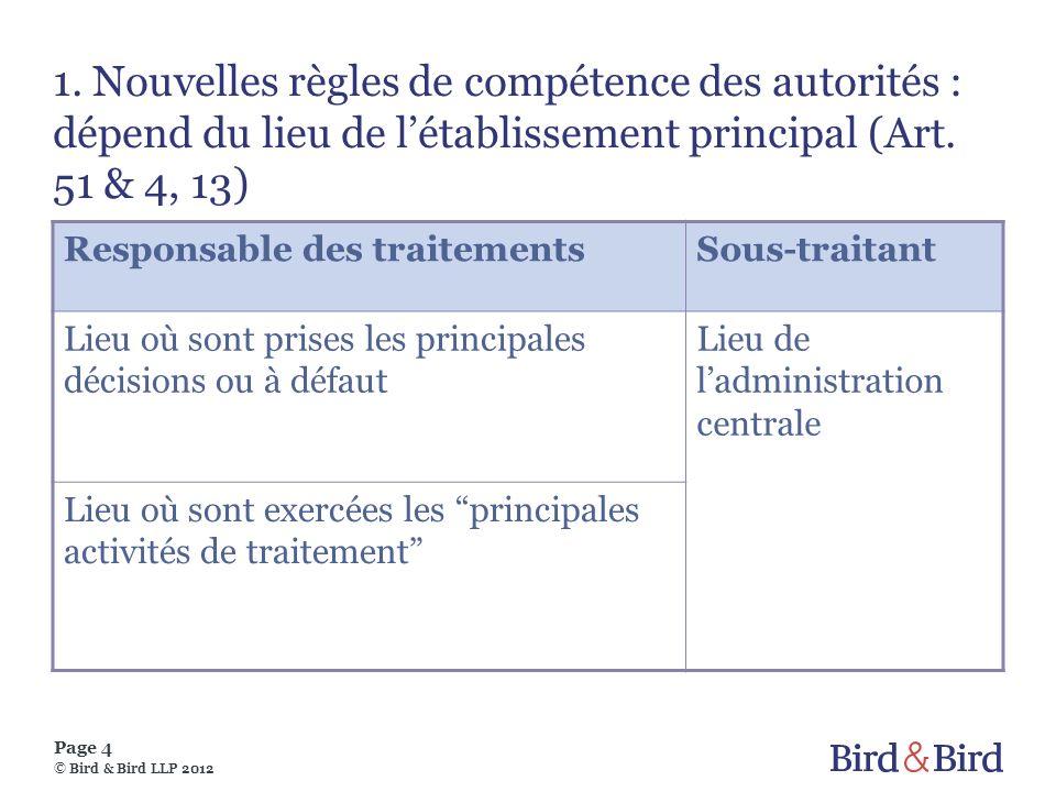 Page 4 © Bird & Bird LLP 2012 1. Nouvelles règles de compétence des autorités : dépend du lieu de létablissement principal (Art. 51 & 4, 13) Responsab