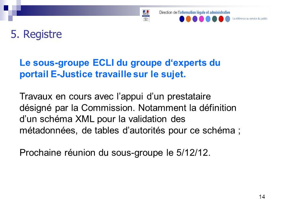 14 5. Registre Le sous-groupe ECLI du groupe dexperts du portail E-Justice travaille sur le sujet.