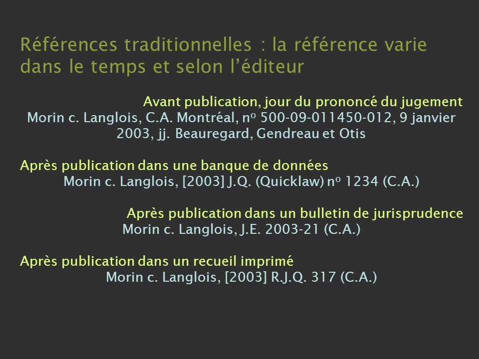 Références traditionnelles : la référence varie dans le temps et selon léditeur Avant publication, jour du prononcé du jugement Morin c.
