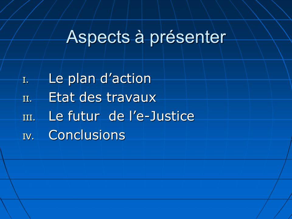 Aspects à présenter I. Le plan daction II. Etat des travaux III. Le futur de le-Justice IV. Conclusions
