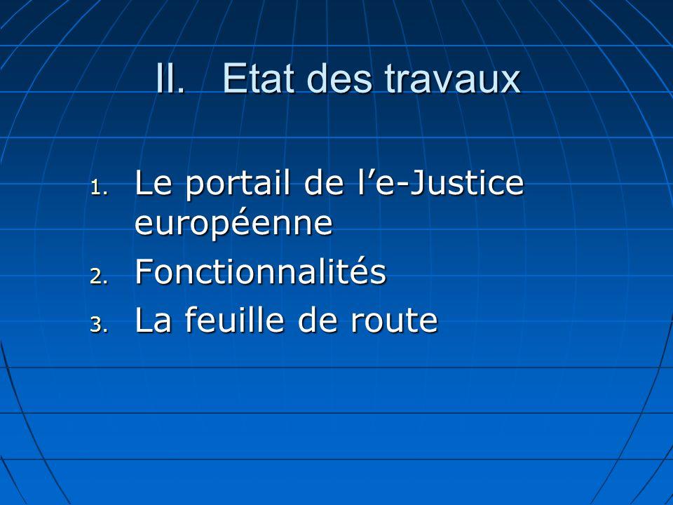 II.Etat des travaux 1. Le portail de le-Justice européenne 2. Fonctionnalités 3. La feuille de route