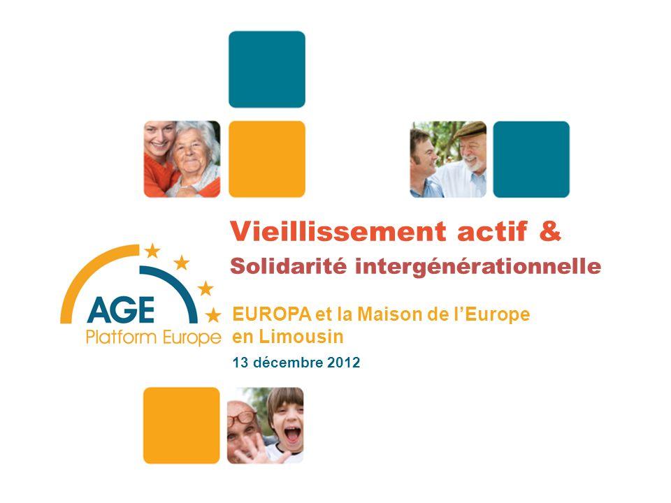Vieillissement actif & Solidarité intergénérationnelle EUROPA et la Maison de lEurope en Limousin 13 décembre 2012 1