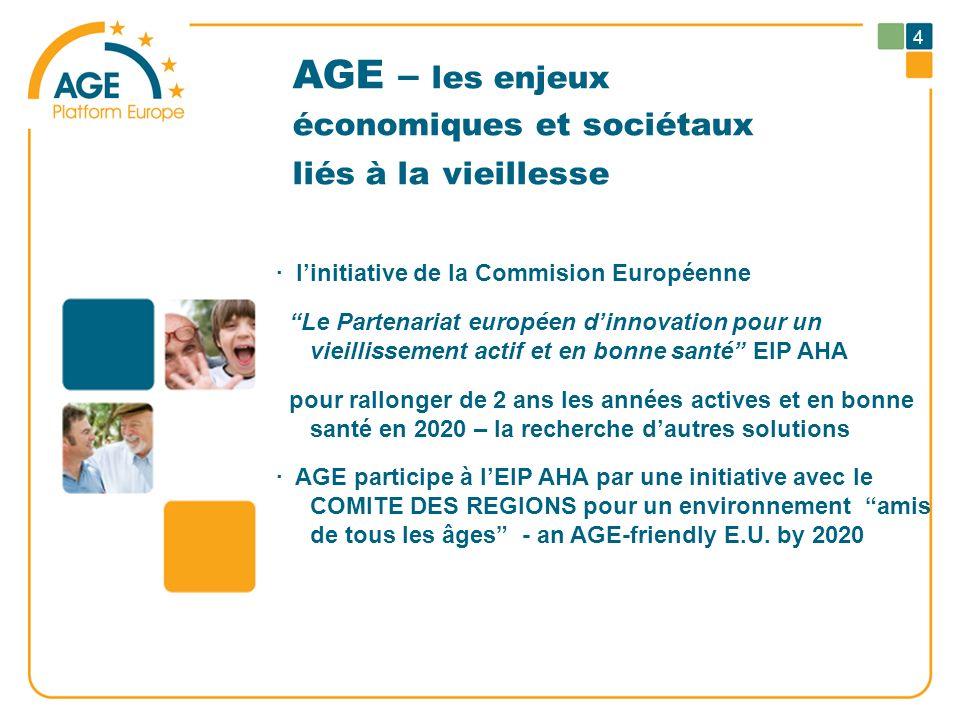 AGE – les enjeux économiques et sociétaux liés à la vieillesse · linitiative de la Commision Européenne Le Partenariat européen dinnovation pour un vi