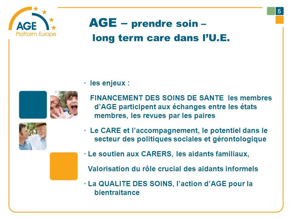 AGE – prendre soin – long term care dans lU.E. · les enjeux : FINANCEMENT DES SOINS DE SANTE les membres dAGE participent aux échanges entre les états