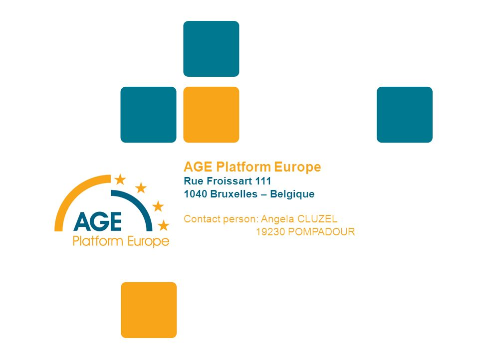 AGE Platform Europe Rue Froissart Bruxelles – Belgique Contact person: Angela CLUZEL POMPADOUR