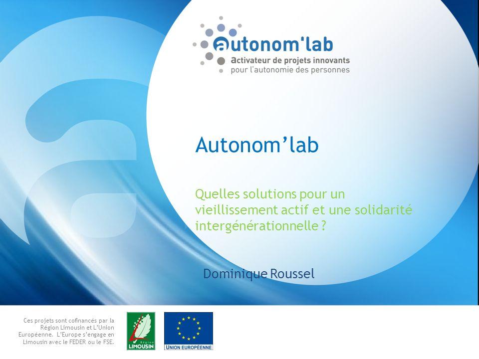 Ces projets sont cofinancés par la Région Limousin et LUnion Européenne. LEurope sengage en Limousin avec le FEDER ou le FSE. Autonomlab Quelles solut