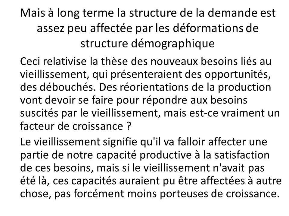 Mais à long terme la structure de la demande est assez peu affectée par les déformations de structure démographique Ceci relativise la thèse des nouve