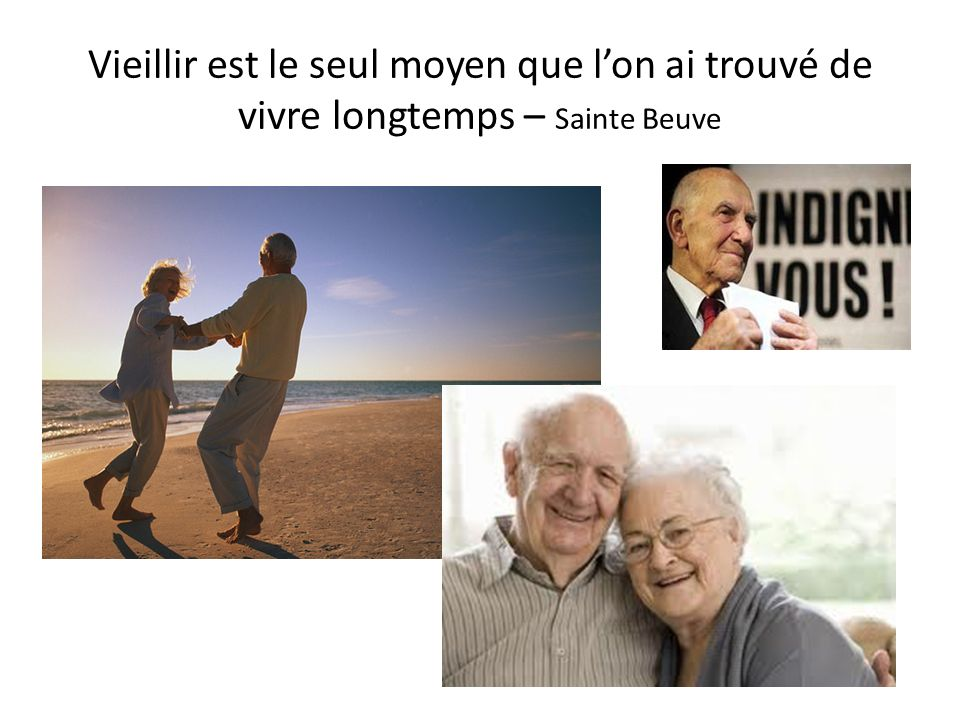 Vieillir est le seul moyen que lon ai trouvé de vivre longtemps – Sainte Beuve
