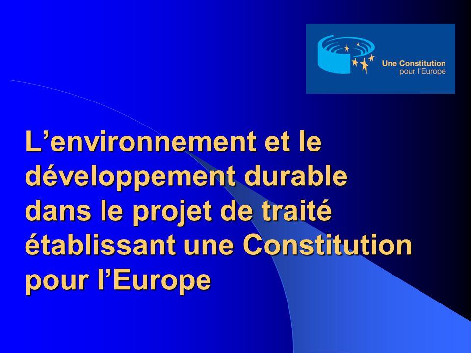 Lenvironnement et le développement durable dans le projet de traité établissant une Constitution pour lEurope