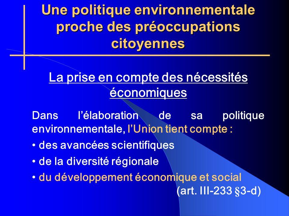 Une politique environnementale proche des préoccupations citoyennes La prise en compte des nécessités économiques Dans lélaboration de sa politique environnementale, lUnion tient compte : des avancées scientifiques de la diversité régionale du développement économique et social (art.