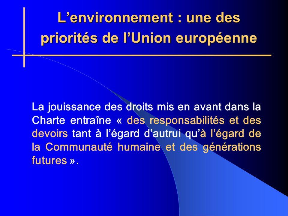 Lenvironnement : une des priorités de lUnion européenne La jouissance des droits mis en avant dans la Charte entraîne « des responsabilités et des devoirs tant à légard dautrui quà légard de la Communauté humaine et des générations futures ».