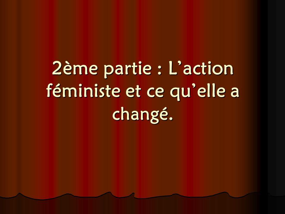 2ème partie : Laction féministe et ce quelle a changé.