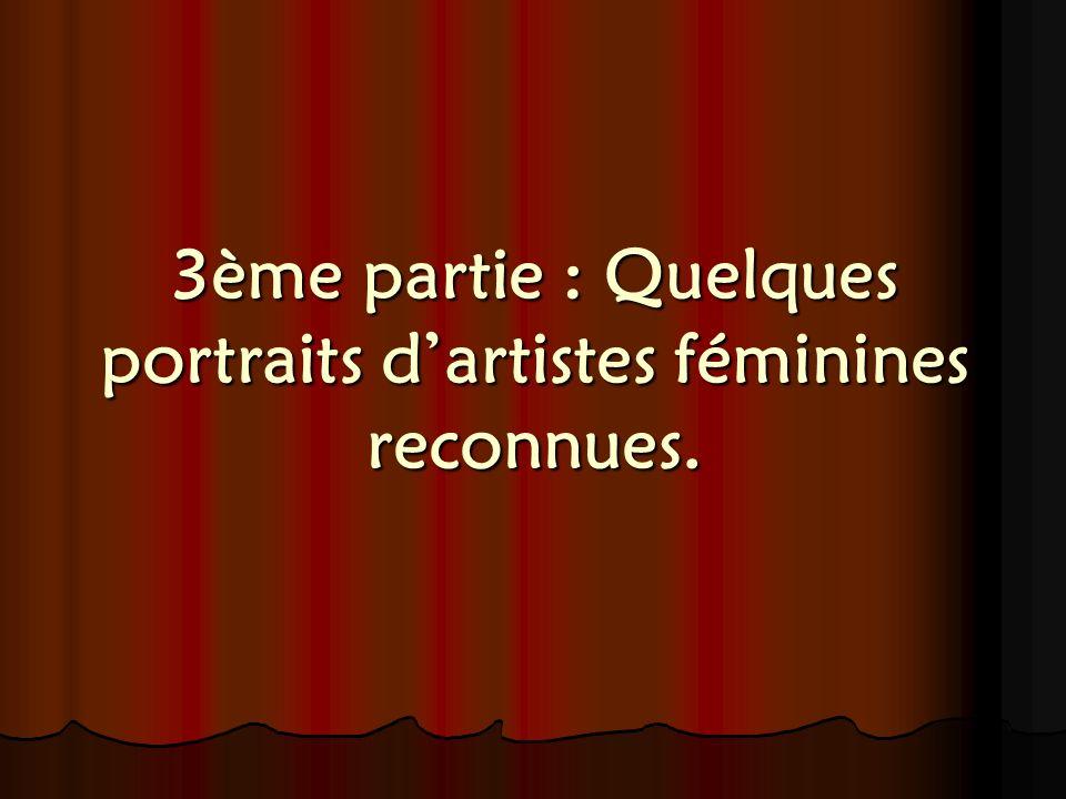 3ème partie : Quelques portraits dartistes féminines reconnues.