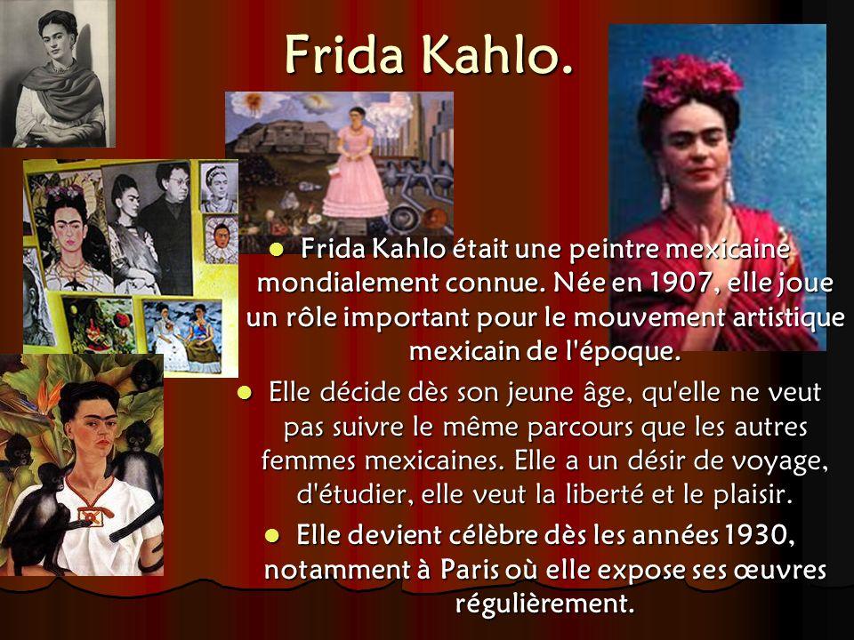 Frida Kahlo.Frida Kahlo était une peintre mexicaine mondialement connue.