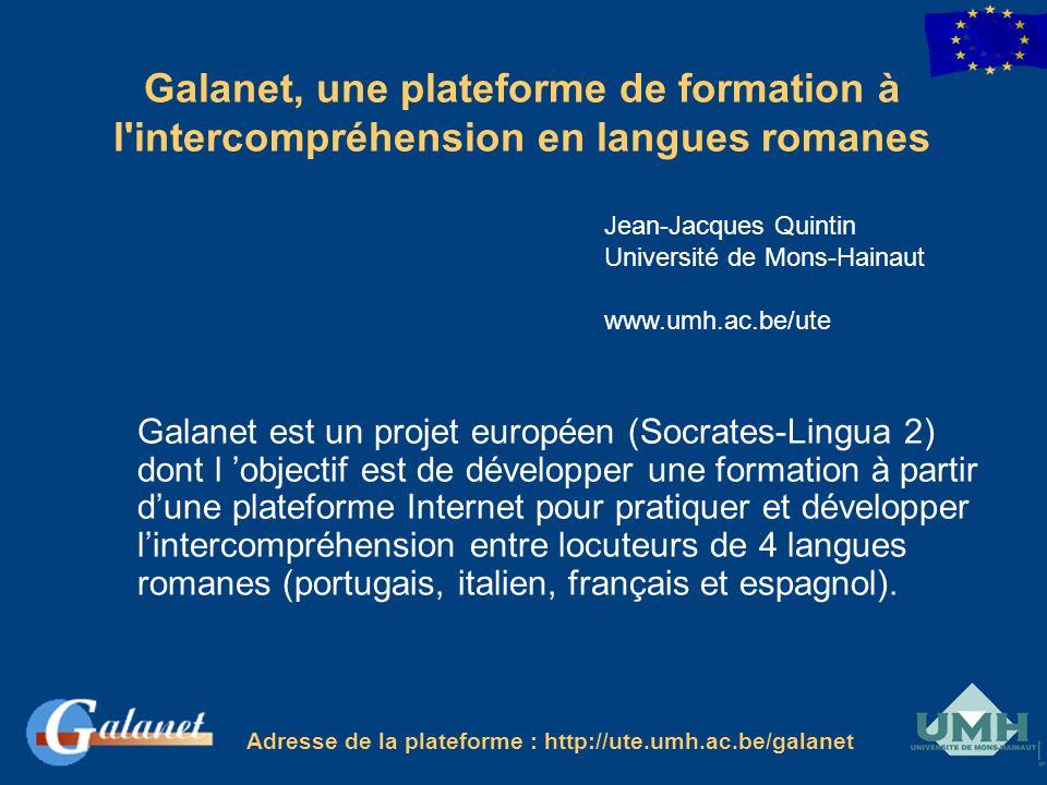 Galanet est un projet européen (Socrates-Lingua 2) dont l objectif est de développer une formation à partir dune plateforme Internet pour pratiquer et