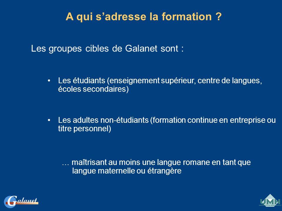A qui sadresse la formation ? Les groupes cibles de Galanet sont : Les étudiants (enseignement supérieur, centre de langues, écoles secondaires) Les a