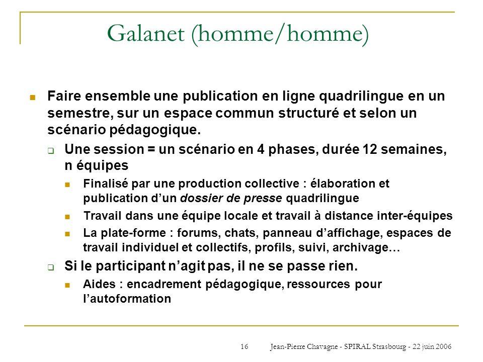Jean-Pierre Chavagne - SPIRAL Strasbourg - 22 juin 200616 Galanet (homme/homme) Faire ensemble une publication en ligne quadrilingue en un semestre, s