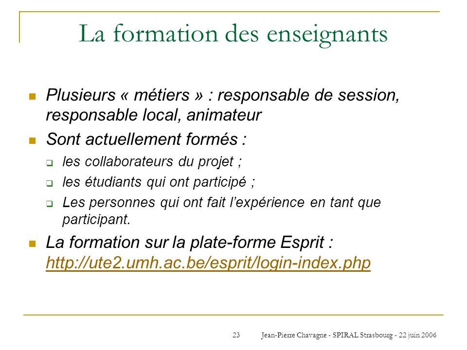 Jean-Pierre Chavagne - SPIRAL Strasbourg - 22 juin 200623 La formation des enseignants Plusieurs « métiers » : responsable de session, responsable loc