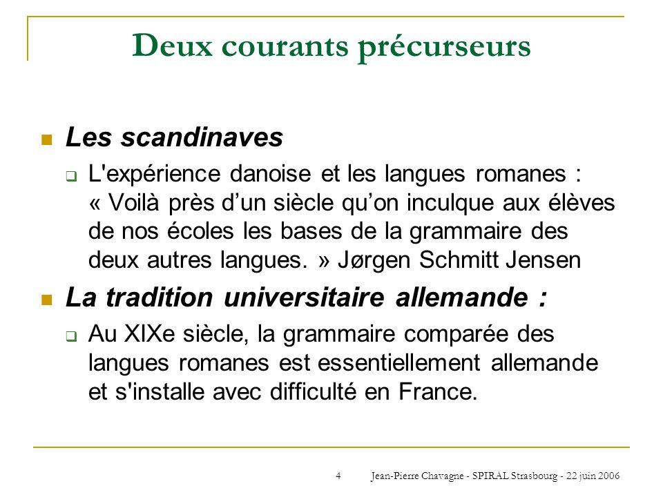 Jean-Pierre Chavagne - SPIRAL Strasbourg - 22 juin 20064 Deux courants précurseurs Les scandinaves L'expérience danoise et les langues romanes : « Voi