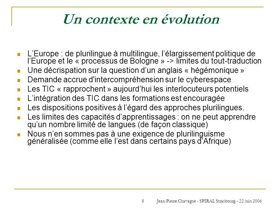 Jean-Pierre Chavagne - SPIRAL Strasbourg - 22 juin 20068 Un contexte en évolution LEurope : de plurilingue à multilingue, lélargissement politique de