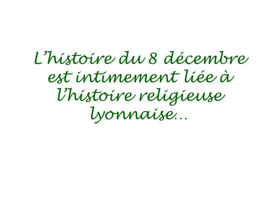 Lhistoire du 8 décembre est intimement liée à lhistoire religieuse lyonnaise…