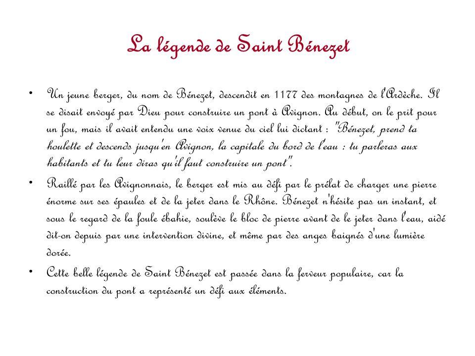 La légende de Saint Bénezet Un jeune berger, du nom de Bénezet, descendit en 1177 des montagnes de l'Ardèche. Il se disait envoyé par Dieu pour constr