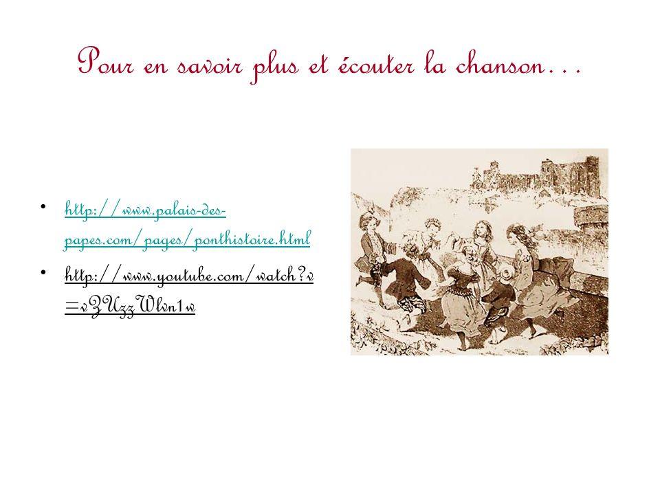 Pour en savoir plus et écouter la chanson… http://www.palais-des- papes.com/pages/ponthistoire.htmlhttp://www.palais-des- papes.com/pages/ponthistoire