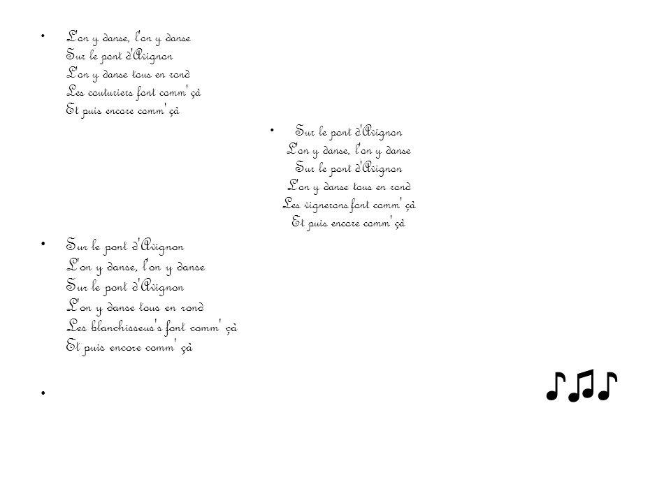 L'on y danse, l'on y danse Sur le pont d'Avignon L'on y danse tous en rond Les couturiers font comm' çà Et puis encore comm' çà Sur le pont d'Avignon