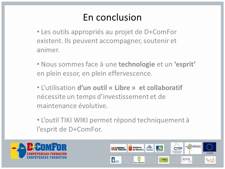 En conclusion Les outils appropriés au projet de D+ComFor existent.