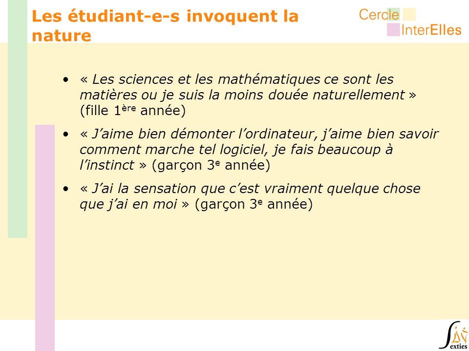 Les étudiant-e-s invoquent la nature « Les sciences et les mathématiques ce sont les matières ou je suis la moins douée naturellement » (fille 1 ère a