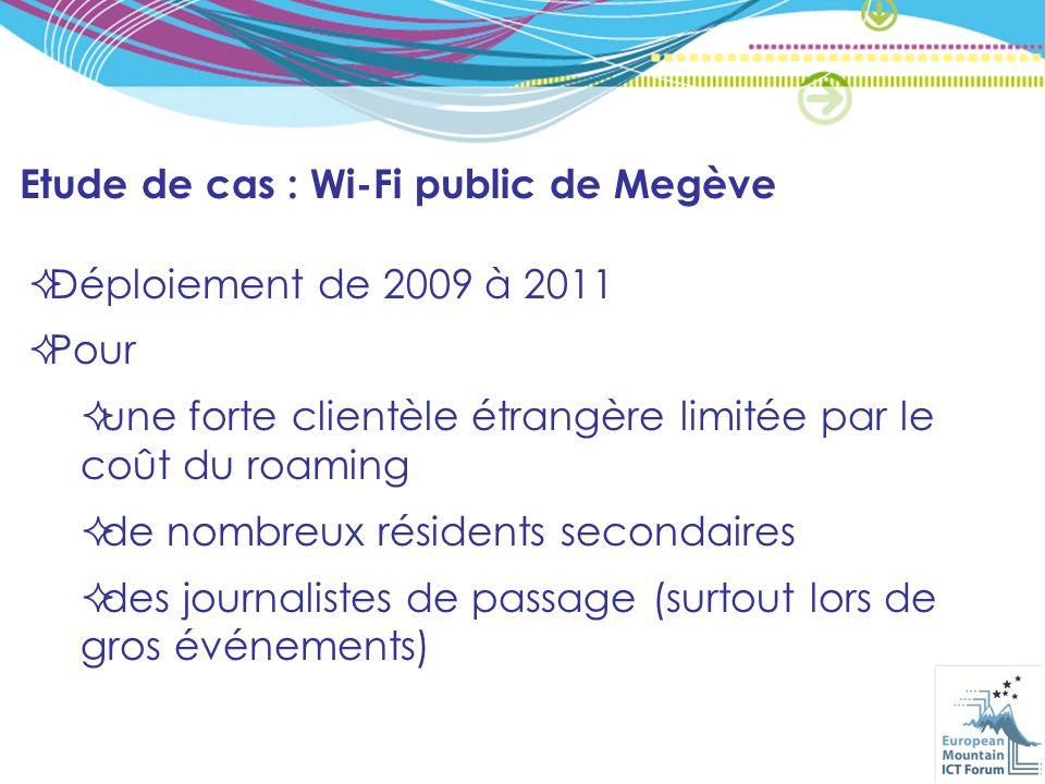 Etude de cas : Wi-Fi public de Megève Déploiement de 2009 à 2011 Pour une forte clientèle étrangère limitée par le coût du roaming de nombreux résidents secondaires des journalistes de passage (surtout lors de gros événements)
