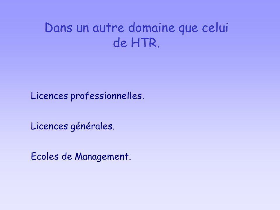 Dans un autre domaine que celui de HTR. Licences professionnelles. Licences générales. Ecoles de Management.