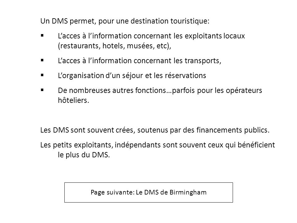 Un DMS permet, pour une destination touristique: Lacces à linformation concernant les exploitants locaux (restaurants, hotels, musées, etc), Lacces à